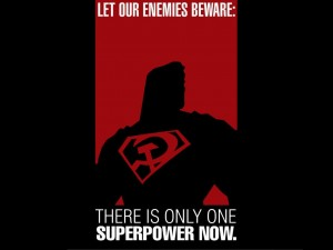 Superman Red Son – Let Our Enemies Beware- There is only one superpower now