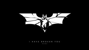 Batman – I have broken you